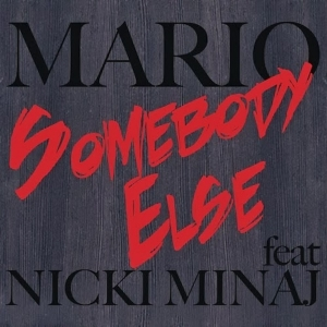 MARIO - SOMEBODY ELSE FT NICKI MINAJ