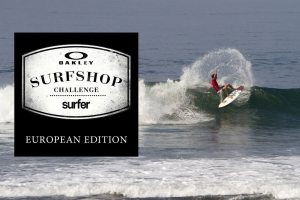 OAKLEY SURF SHOP CHALLENGE EUROPE !!!