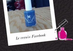 BEAUTÉ : LE VERNIS FACEBOOK, FLY OR FAIL ?
