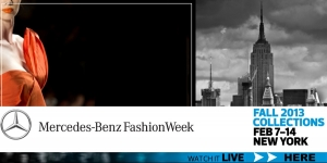 MERCEDES BENZ FASHION WEEK IN NYC - FALL 2013 : WATCH IT LIVE !!
