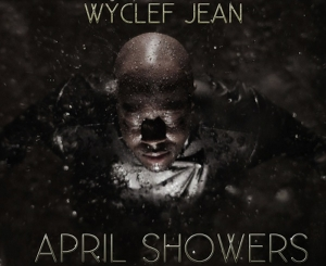 MIXTAPE : WYCLEF JEAN - APRIL SHOWERS